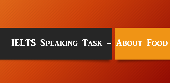 IELTS Speaking Task – About Food